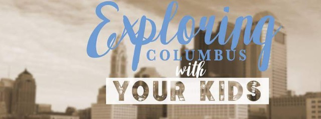 Exploring Columbus with Your Kids.