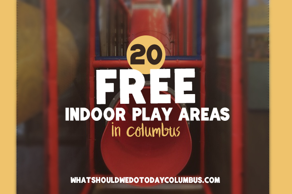 20 Free Indoor Play Areas in Columbus
