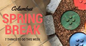 Spring Break: 7 Things to do This Week in Columbus