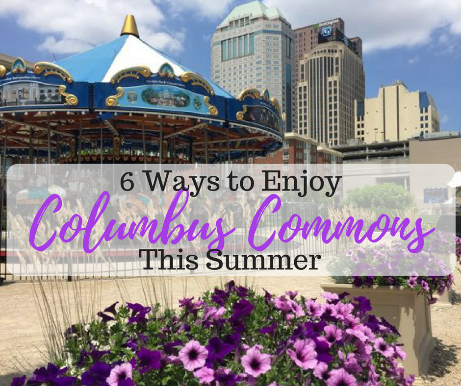 37 Ways To Savor Your Summer: 6 Ways To Enjoy Columbus Commons This Summer