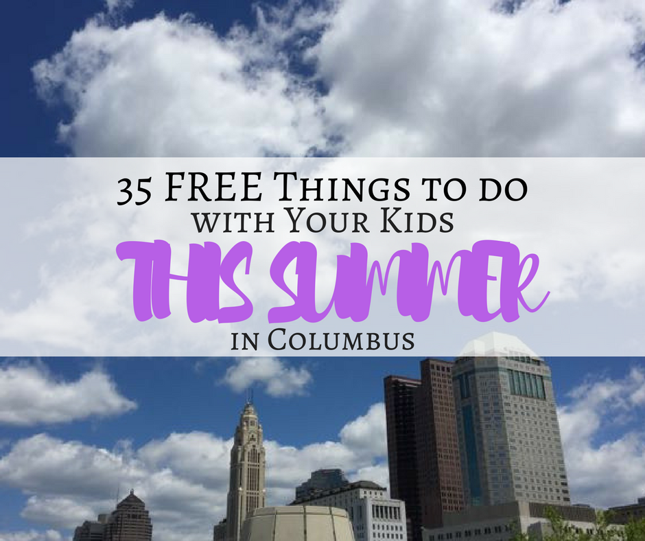 35 FREE THINGS TO DO WITH YOUR KIDS THIS SUMMER IN COLUMBUS