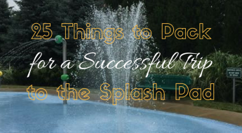 25 Things to Pack for a Successful Trip to the Splash Pad
