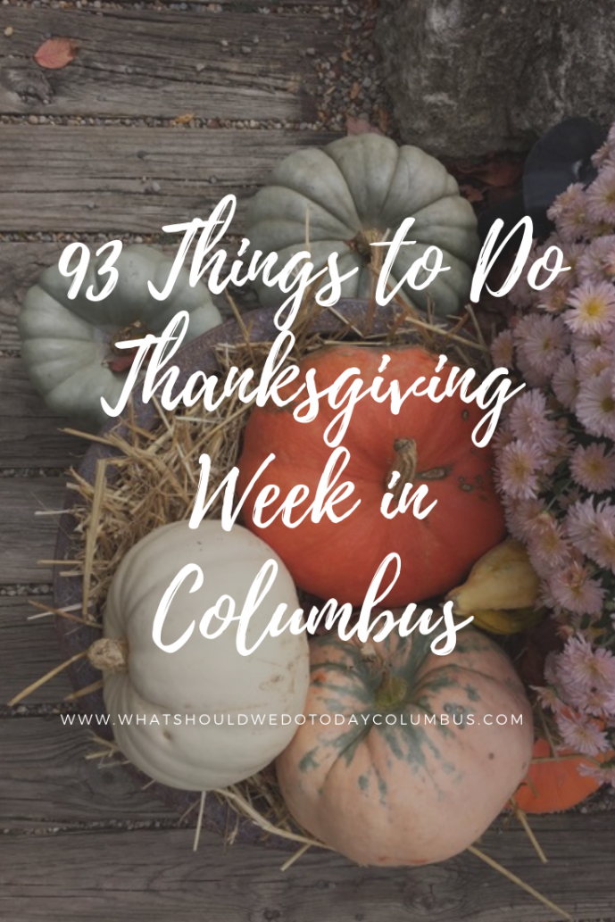 93 Things to do Thanksgiving Week in Columbus, Ohio