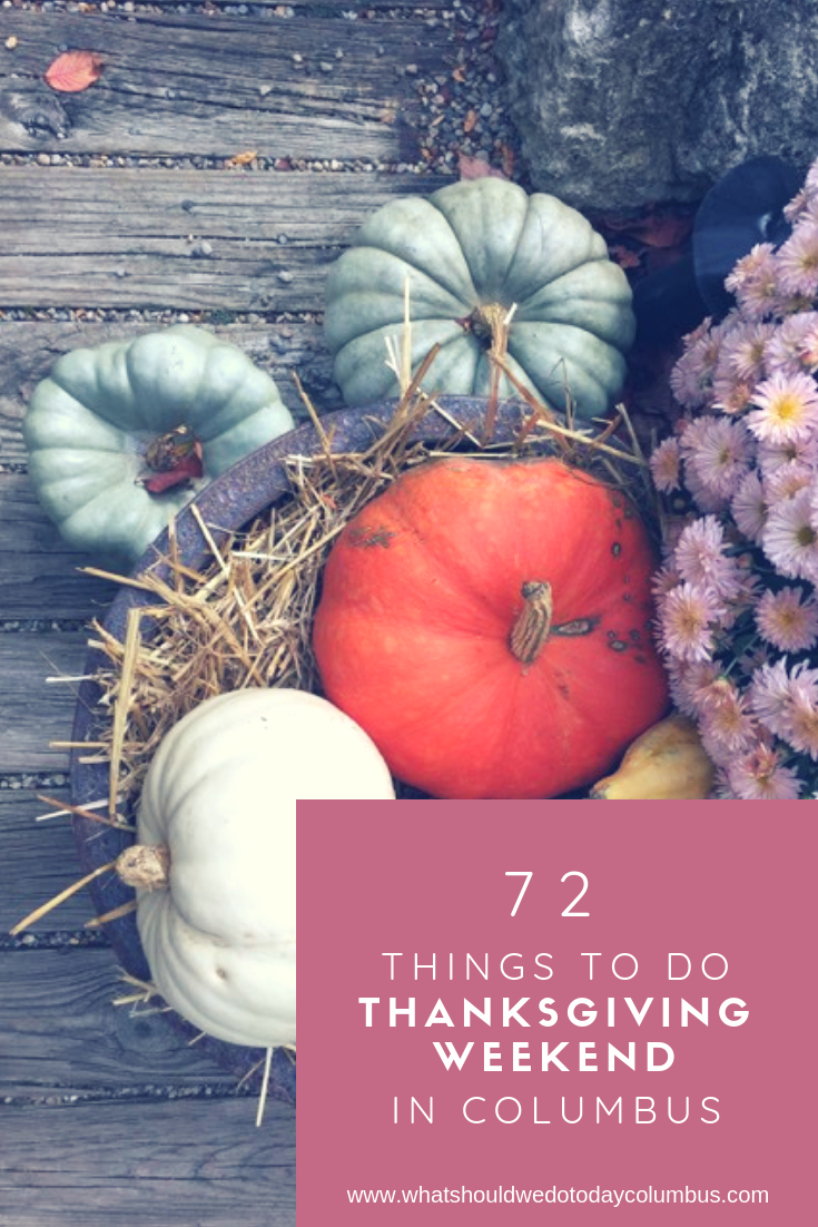 72 Things to do Thanksgiving Weekend in Columbus, Ohio